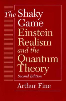 The Shaky Game: Einstein Realism and the Quantum Theory