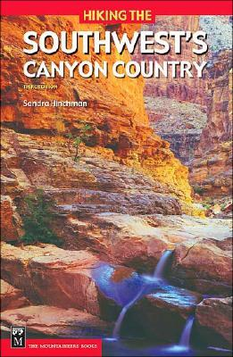 Hiking the Southwest's Canyon Country, 3rd Edition