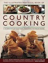 The Illustrated Practical Book of Country Cooking: A Celebration of Traditional Country Cooking, with 170 Timeless Recipes