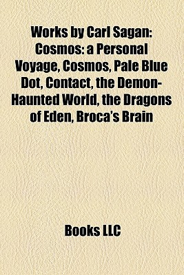 Works by Carl Sagan: Cosmos: A Personal Voyage, Cosmos, Pale Blue Dot, Contact, the Demon-Haunted World, the Dragons of Eden, Broca's Brain