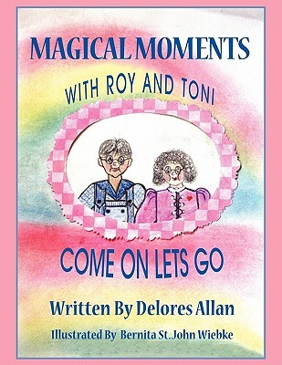 Magical Moments with Roy and Toni: Come on Lets Go