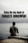 Bring Me the Head of Charles Bukowski