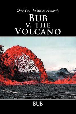 One Year in Texas Presents Bub V. the Volcano