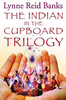 The Indian In The Cupboard Trilogy by Lynne Reid Banks