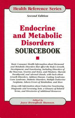 Endocrine and Metabolic Disorders Sourcebook: Basic Consumer Health Information about Hormonal and Metabolic Disorders That Affect the Body's Growth, Development, and Functioning, Including Disorders of the Pancreas, Ovaries and Testes, and Pituitary, ...
