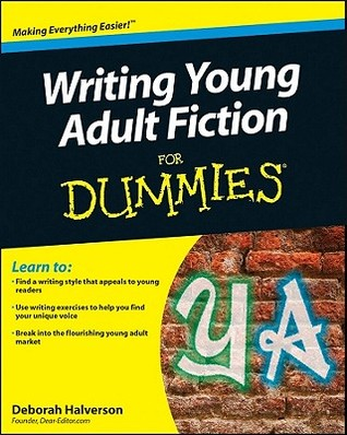Writing Young Adult Fiction for Dummies by Deborah Halverson