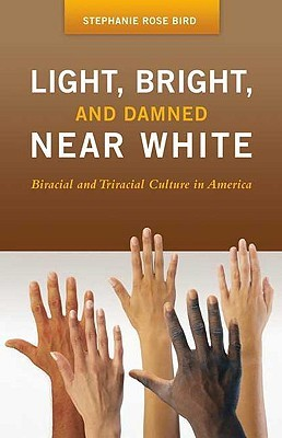 Light, Bright, and Damned Near White by Stephanie Rose Bird