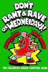 Don't Rant & Rave on Wednesdays!: The Children's Anger-Control Book