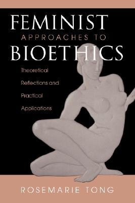 Feminist Approaches To Bioethics by Rosemarie Tong