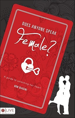 Does Anyone Speak Female?: A Guide to Unlocking Her Heart