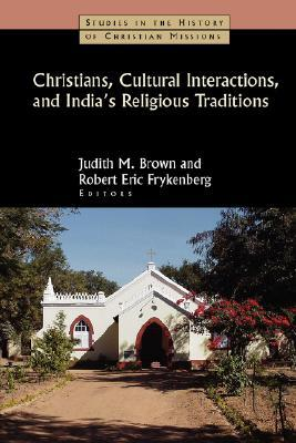 Christians, Cultural Interactions, and India's Religious Trad... by Judith M. Brown