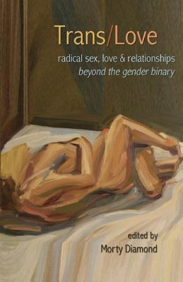 Image result for Trans Love:  Radical Sex, Love & Relationships Beyond the Gender Binary by Morty Diamond