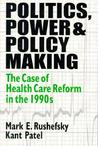 Politics, Power and Policy Making: Case of Health Care Reform in the 1990s: Case of Health Care Reform in the 1990s