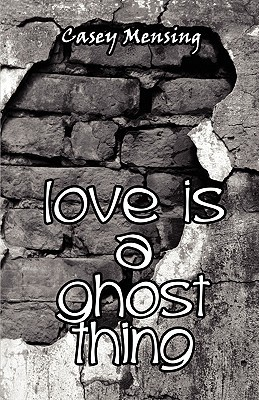 Love Is a Ghost Thing by Casey Mensing