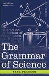 The Grammar of Science by Karl Pearson