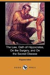 The Law/Oath of Hippocrates/On the Surgery/On the Sacred Disease