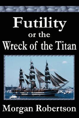 Futility or the Wreck of the Titan by Morgan Robertson
