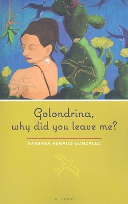 Golondrina, Why Did You Leave Me?: A Novel (Chicana Matters Series)