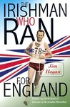 The Irishman Who Ran for England by Jim Hogan