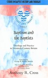 Baptism and the Baptists: Theology and Practice in Twentieth-Century Britain