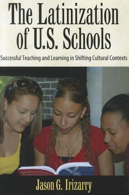 The Latinization of U.S. Schools: Successful Teaching and Learning in Shifting Cultural Contexts