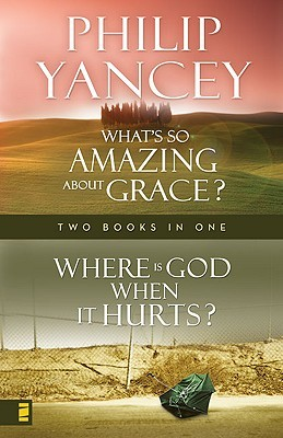 What's So Amazing About Grace / Where is God When It Hurts by Philip Yancey