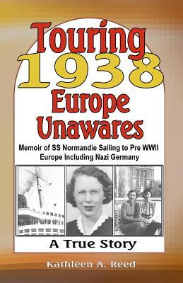 Touring 1938 Europe Unawares: Memoir of SS Normandie Sailing to Pre WWII Europe Including Nazi Germany