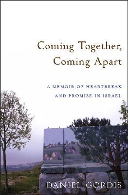 Coming Together, Coming Apart by Daniel Gordis