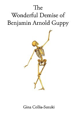The Wonderful Demise of Benjamin Arnold Guppy by Gina Collia-Suzuki