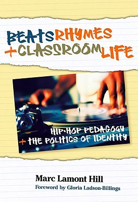 Beats, Rhymes, and Classroom Life by Marc Lamont Hill