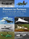 Pioneers To Partners: British Aircraft From 1945