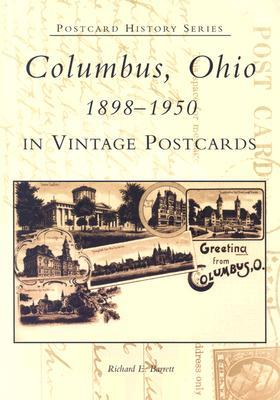 Columbus, Ohio 1898-1950 in Vintage Postcards by Richard E. Barrett
