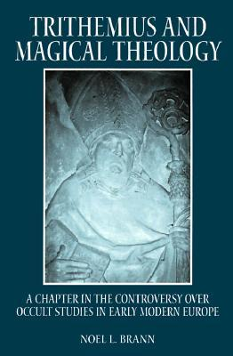 Trithemius and Magical Theology: A Chapter in the Controversy Over Occult Studies in Early Modern Europe