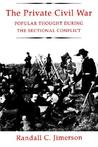 Private Civil War: Popular Thought During the Sectional Conflict