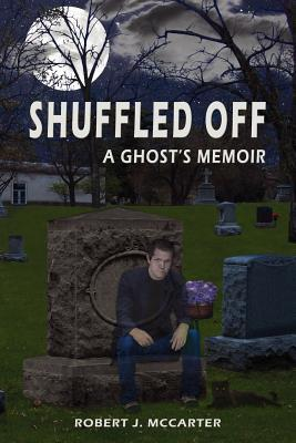 Shuffled Off (A Ghost's Memoir, #1)