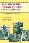 The Historic Indian Tribes of Louisiana by Fred B. Kniffen