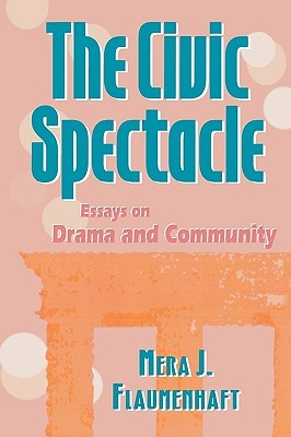 The Civic Spectacle by Mera J. Flaumenhaft