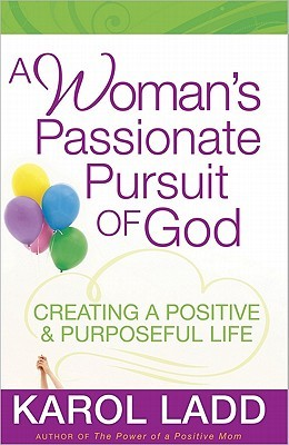 A Woman's Passionate Pursuit of God by Karol Ladd