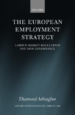 The European Employment Strategy: Labour Market Regulation and New Governance