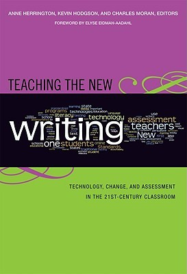 Teaching the New Writing: Technology, Change, and Assessment in the 21st-Century Classroom
