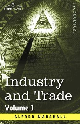 Industry and Trade: Volume I