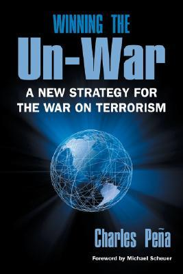 Winning the Un-War: A New Strategy for the War on Terrorism