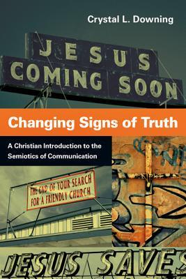 Changing Signs of Truth: A Christian Introduction to the Semiotics of Communication