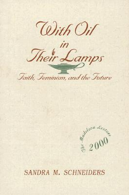 With Oil in Their Lamps: Faith, Feminism and the Future (Madeleva Lecture in Spirituality)
