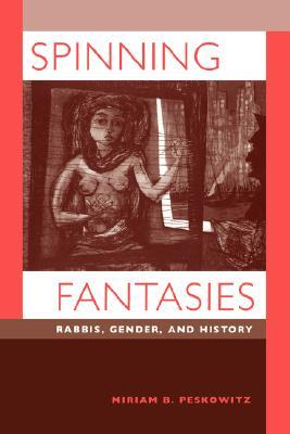 Spinning Fantasies: Rabbis, Gender, and History