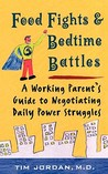 Food Fights and Bedtime Battles: A Working Parent's Guide to Negotiating Daily Power Struggles
