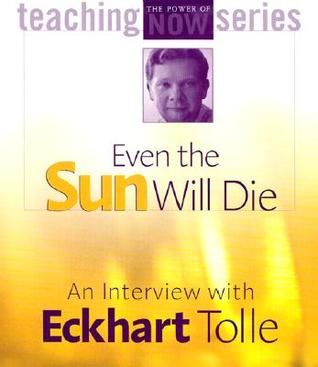 Even the Sun Will Die by Eckhart Tolle