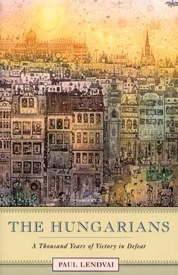 The Hungarians by Paul Lendvai