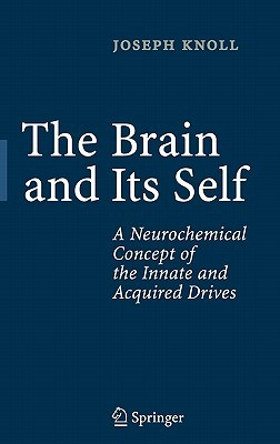 The Brain and Its Self: A Neurochemical Concept of the Innate and Acquired Drives