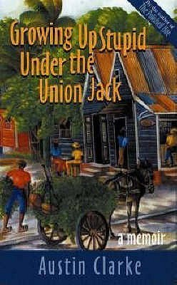 Growing Up Stupid Under The Union Jack by Austin Clarke
